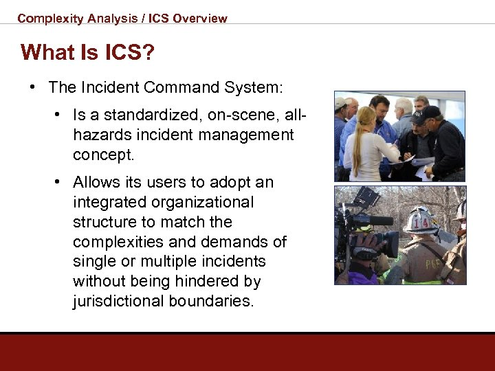Complexity Analysis / ICS Overview What Is ICS? • The Incident Command System: •