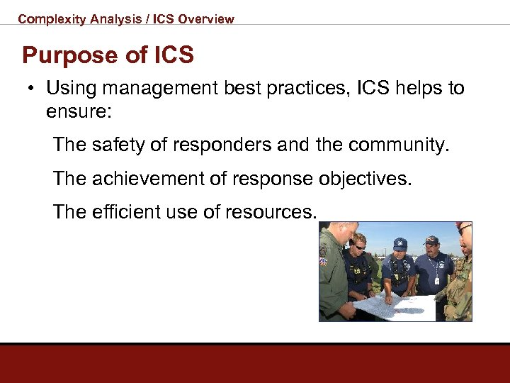 Complexity Analysis / ICS Overview Purpose of ICS • Using management best practices, ICS