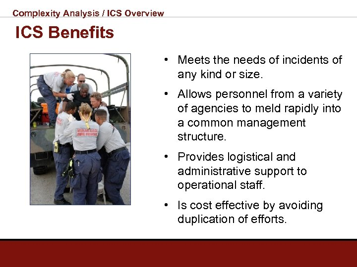 Complexity Analysis / ICS Overview ICS Benefits • Meets the needs of incidents of