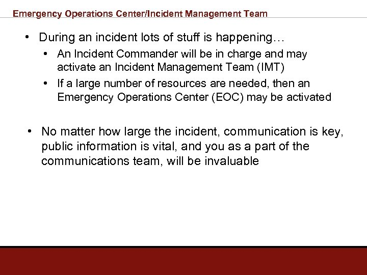 Emergency Operations Center/Incident Management Team • During an incident lots of stuff is happening…