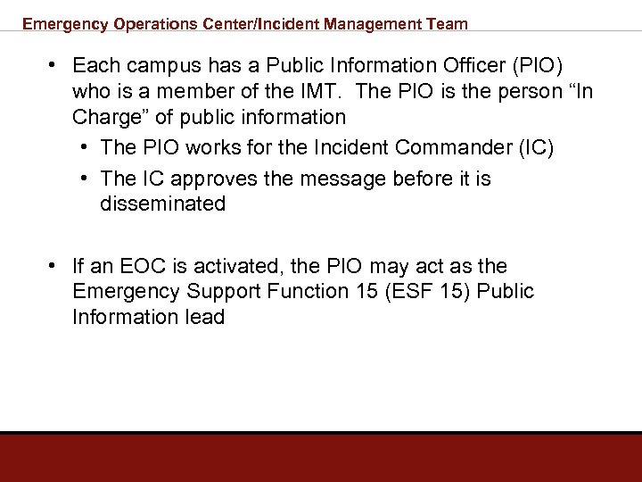 Emergency Operations Center/Incident Management Team • Each campus has a Public Information Officer (PIO)