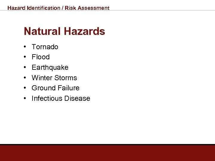 Hazard Identification / Risk Assessment Natural Hazards • • • Tornado Flood Earthquake Winter