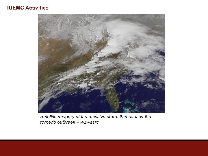 IUEMC Activities Satellite imagery of the massive storm that caused the tornado outbreak –