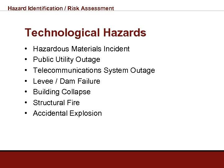 Hazard Identification / Risk Assessment Technological Hazards • • Hazardous Materials Incident Public Utility