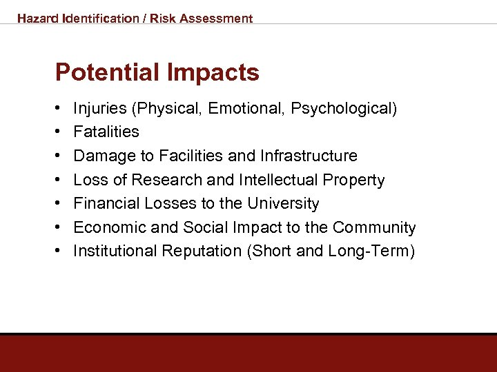 Hazard Identification / Risk Assessment Potential Impacts • • Injuries (Physical, Emotional, Psychological) Fatalities