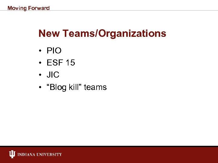"Moving Forward New Teams/Organizations • • PIO ESF 15 JIC ""Blog kill"" teams"