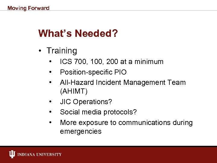 Moving Forward What's Needed? • Training • • • ICS 700, 100, 200 at