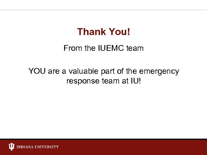 Thank You! From the IUEMC team YOU are a valuable part of the emergency