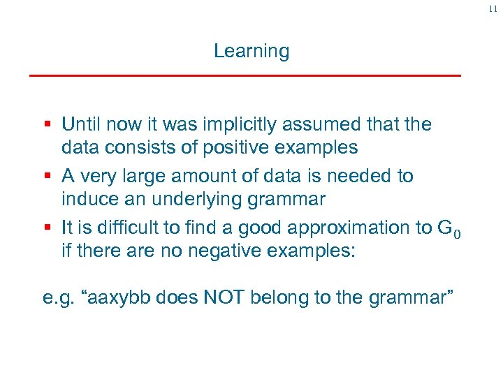 11 Learning § Until now it was implicitly assumed that the data consists of