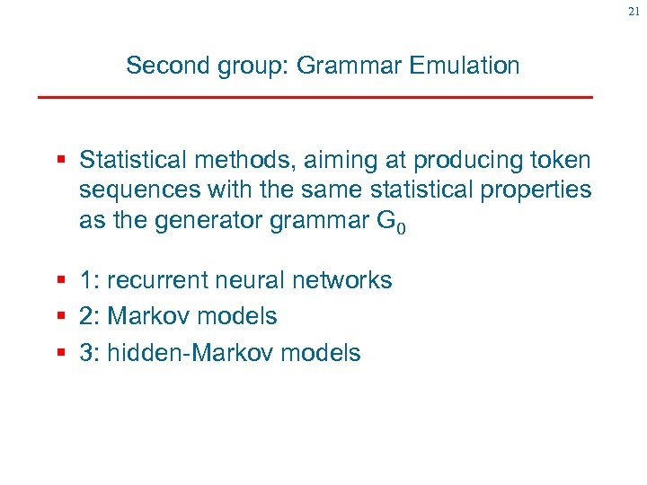 21 Second group: Grammar Emulation § Statistical methods, aiming at producing token sequences with