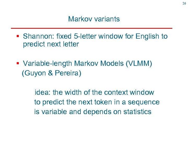 26 Markov variants § Shannon: fixed 5 -letter window for English to predict next