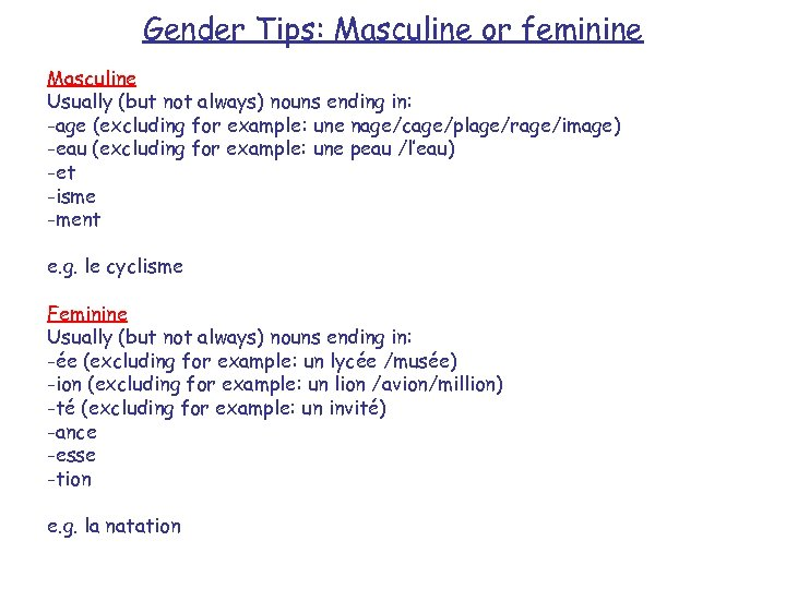 Gender Tips: Masculine or feminine Masculine Usually (but not always) nouns ending in: -age