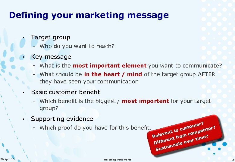 Defining your marketing message • Target group - Who do you want to reach?