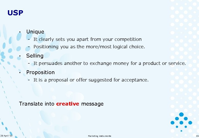 USP • Unique - It clearly sets you apart from your competition - Positioning