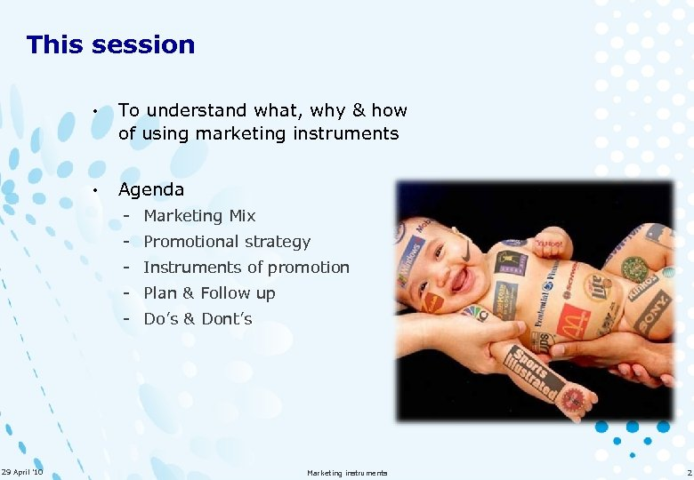 This session • To understand what, why & how of using marketing instruments •