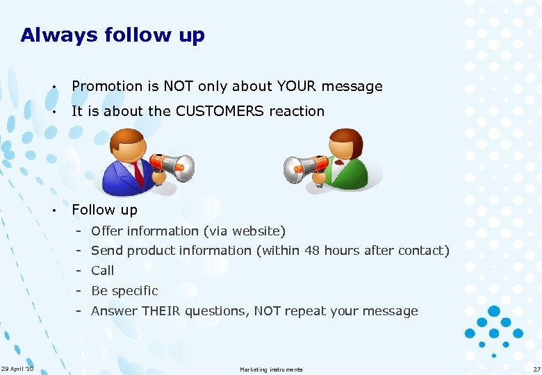 Always follow up • Promotion is NOT only about YOUR message • It is
