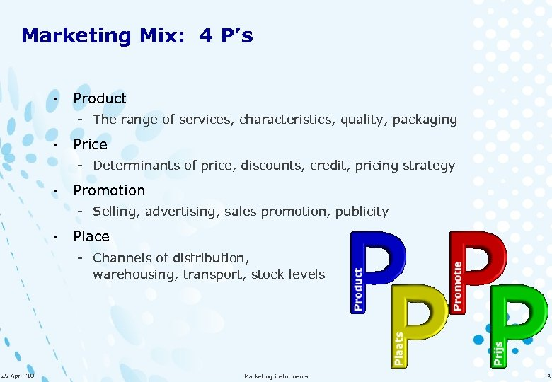 Marketing Mix: 4 P's • Product - The range of services, characteristics, quality, packaging