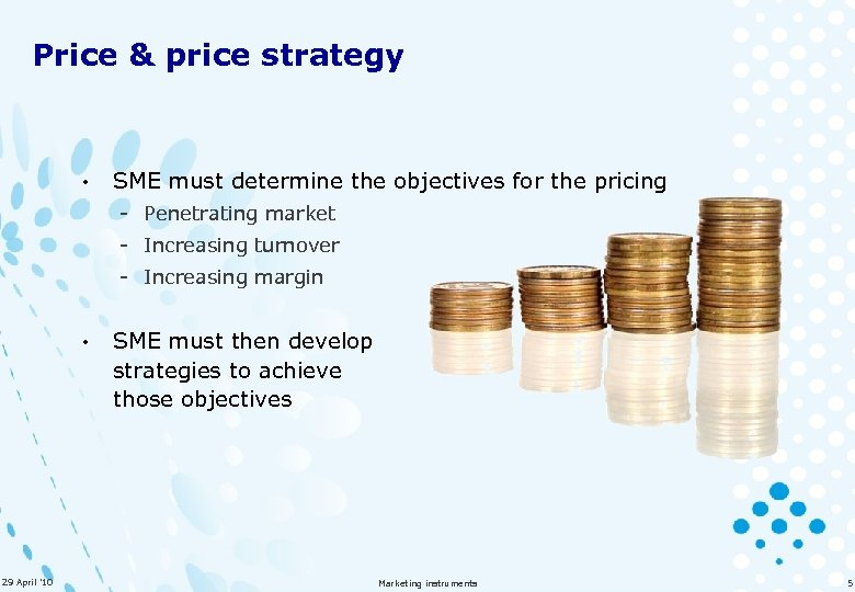 Price & price strategy • SME must determine the objectives for the pricing -