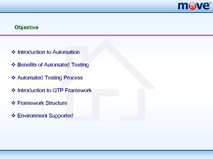 Objective v Introduction to Automation v Benefits of Automated Testing v Automated Testing Process