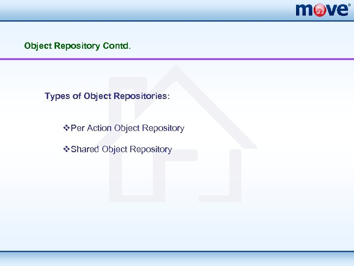 Object Repository Contd. Types of Object Repositories: v. Per Action Object Repository v. Shared