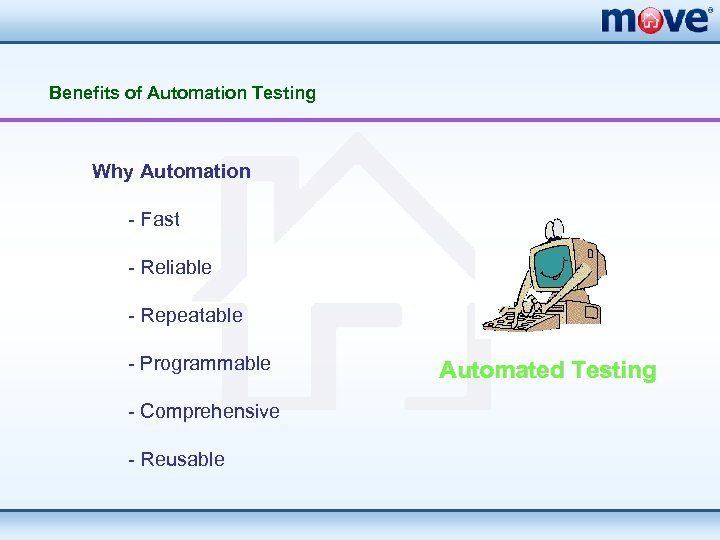 Benefits of Automation Testing Why Automation - Fast - Reliable - Repeatable - Programmable