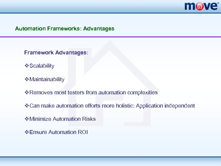 Automation Frameworks: Advantages Framework Advantages: v. Scalability v. Maintainability v. Removes most testers from