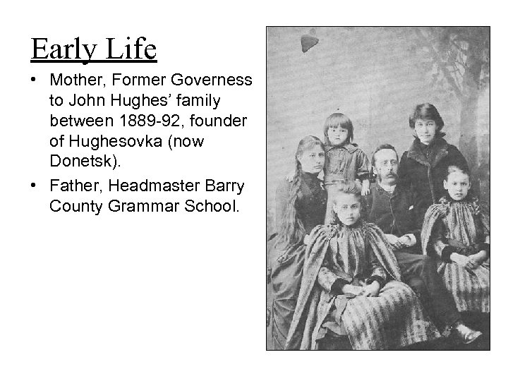 Early Life • Mother, Former Governess to John Hughes' family between 1889 -92, founder