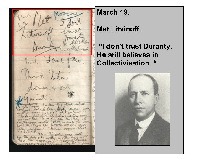 "March 19. Met Litvinoff. ""I don't trust Duranty. He still believes in Collectivisation. """