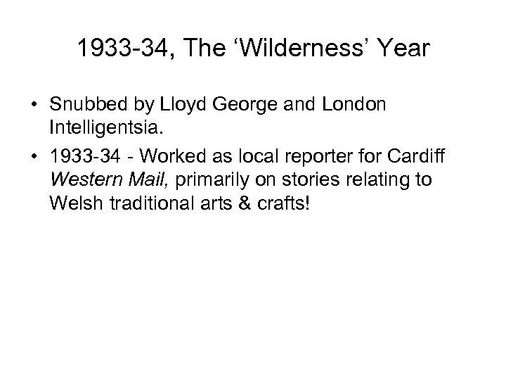 1933 -34, The 'Wilderness' Year • Snubbed by Lloyd George and London Intelligentsia. •