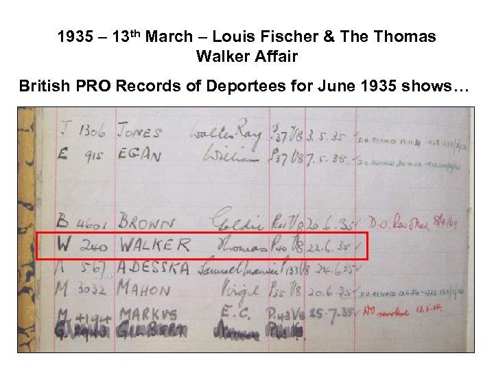 1935 – 13 th March – Louis Fischer & The Thomas Walker Affair British