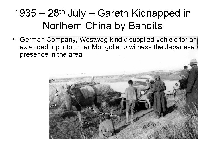 1935 – 28 th July – Gareth Kidnapped in Northern China by Bandits •