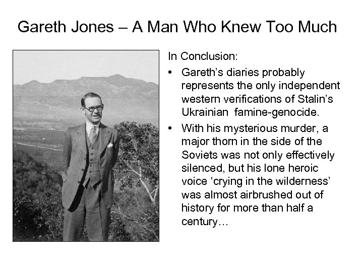 Gareth Jones – A Man Who Knew Too Much In Conclusion: • Gareth's diaries