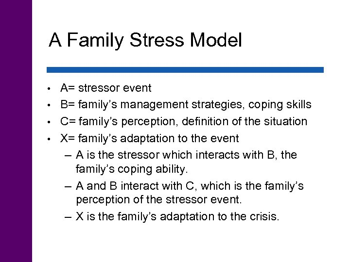 A Family Stress Model A= stressor event • B= family's management strategies, coping skills