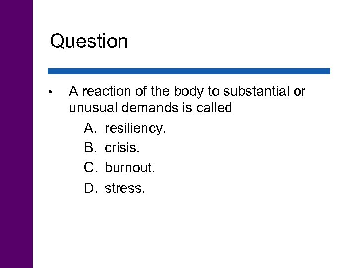Question • A reaction of the body to substantial or unusual demands is called