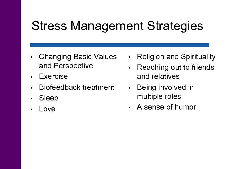 Stress Management Strategies • • • Changing Basic Values and Perspective Exercise Biofeedback treatment