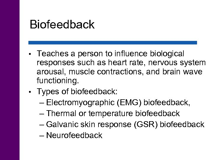 Biofeedback Teaches a person to influence biological responses such as heart rate, nervous system