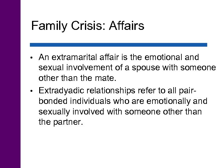 Family Crisis: Affairs An extramarital affair is the emotional and sexual involvement of a