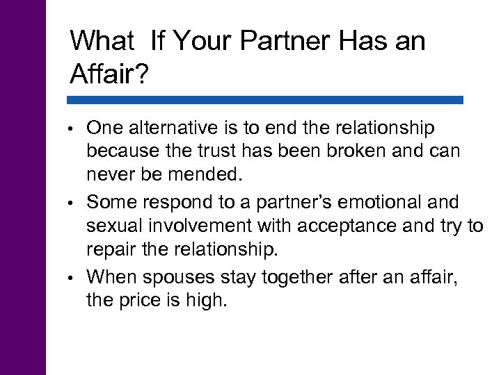 What If Your Partner Has an Affair? One alternative is to end the relationship