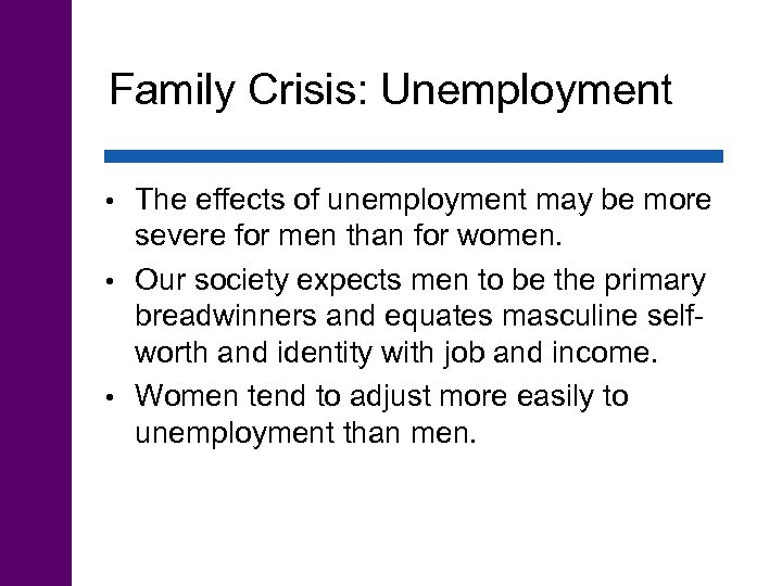 Family Crisis: Unemployment The effects of unemployment may be more severe for men than