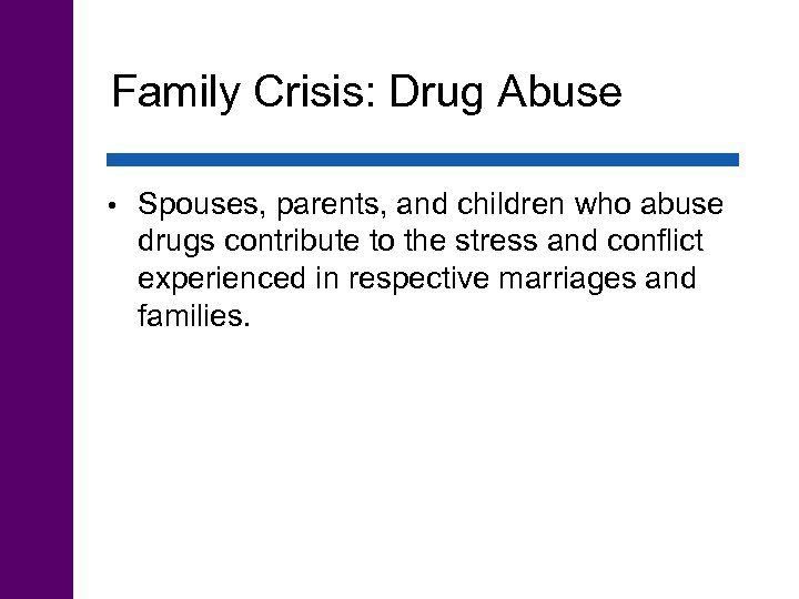 Family Crisis: Drug Abuse • Spouses, parents, and children who abuse drugs contribute to