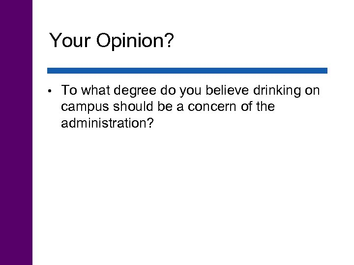 Your Opinion? • To what degree do you believe drinking on campus should be