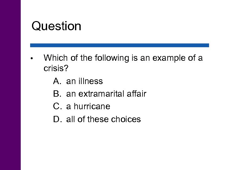 Question • Which of the following is an example of a crisis? A. an