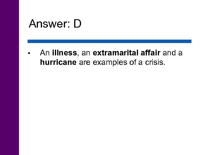 Answer: D • An illness, an extramarital affair and a hurricane are examples of