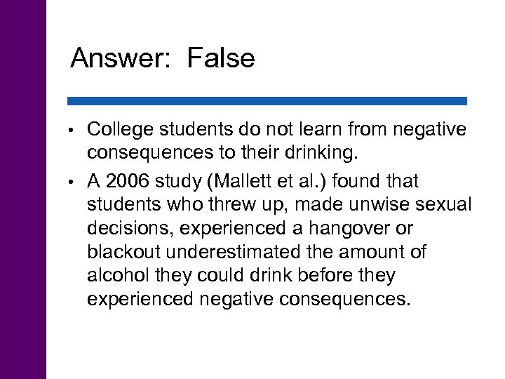 Answer: False College students do not learn from negative consequences to their drinking. •