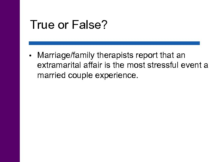 True or False? • Marriage/family therapists report that an extramarital affair is the most