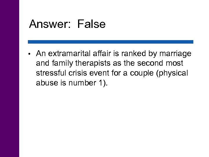 Answer: False • An extramarital affair is ranked by marriage and family therapists as
