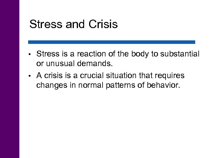 Stress and Crisis Stress is a reaction of the body to substantial or unusual