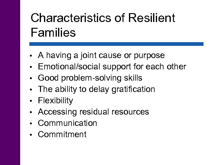 Characteristics of Resilient Families • • A having a joint cause or purpose Emotional/social