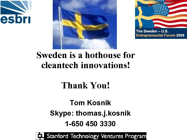Sweden is a hothouse for cleantech innovations! Thank You! Tom Kosnik Skype: thomas. j.
