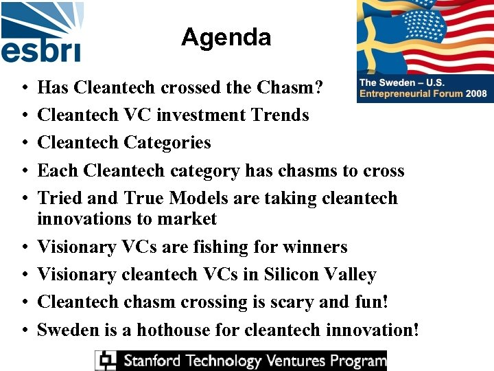 Agenda • • • Has Cleantech crossed the Chasm? Cleantech VC investment Trends Cleantech